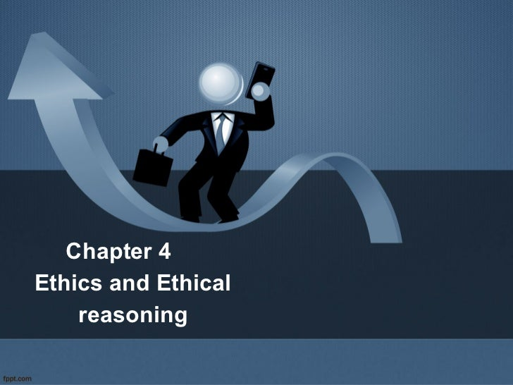 Chapter 4Ethics and Ethical    reasoning