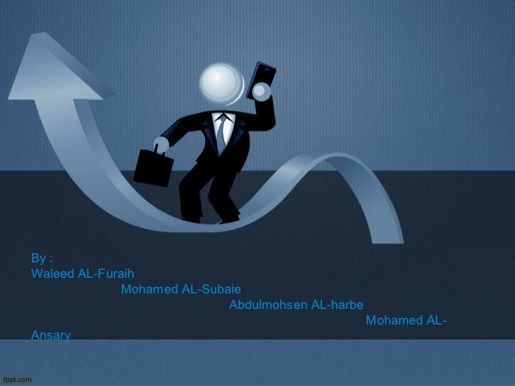 By :Waleed AL-Furaih              Mohamed AL-Subaie                             Abdulmohsen AL-harbe                      ...
