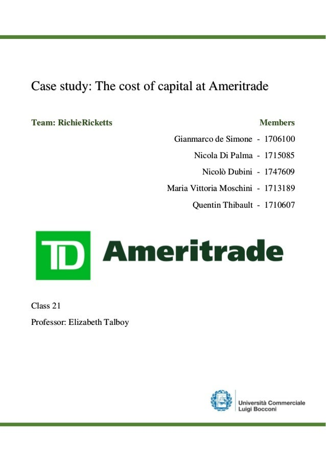 cost of capital at ameritrade This strategy would require large expenditures relative to ameritrade's existing capital in order to gauge the financial impact of these large expenditures, there needed to be some accounting for the riskiness of the project the average return on equity for ameritrade from 1975 to 1996 was 40% and recent returns were much higher, with each of the.