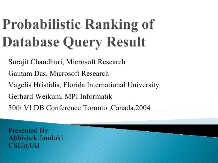 Surajit Chaudhuri, Microsoft Research Gautam Das, Microsoft Research Vagelis Hristidis, Florida International University G...