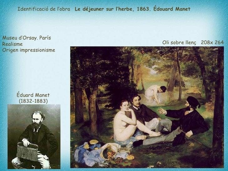 Le déjeuner sur l'herbe, 1863. Édouard Manet  Museu d'Orsay. París   Realisme  Origen impressionisme   Éduard Manet  (1832...