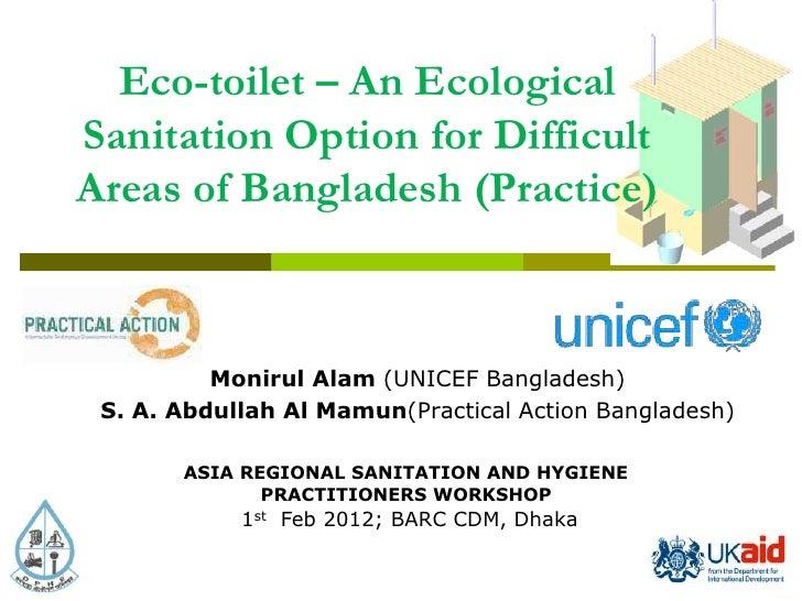 Eco-toilet – An EcologicalSanitation Option for DifficultAreas of Bangladesh (Practice)          Monirul Alam (UNICEF Bang...