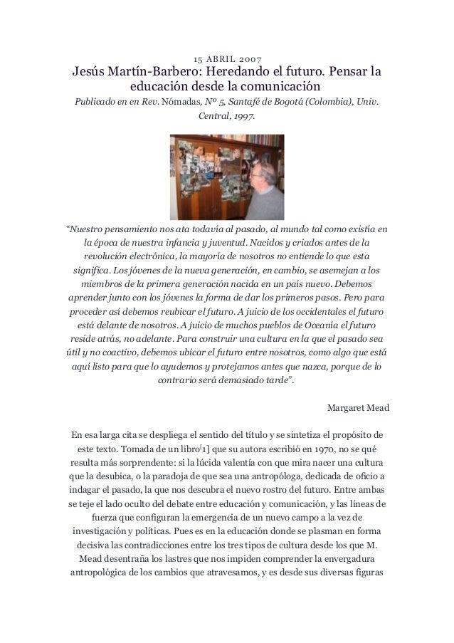 15 ABRIL 2007 Jesús Martín-Barbero: Heredando el futuro. Pensar la educación desde la comunicación Publicado en en Rev. Nó...