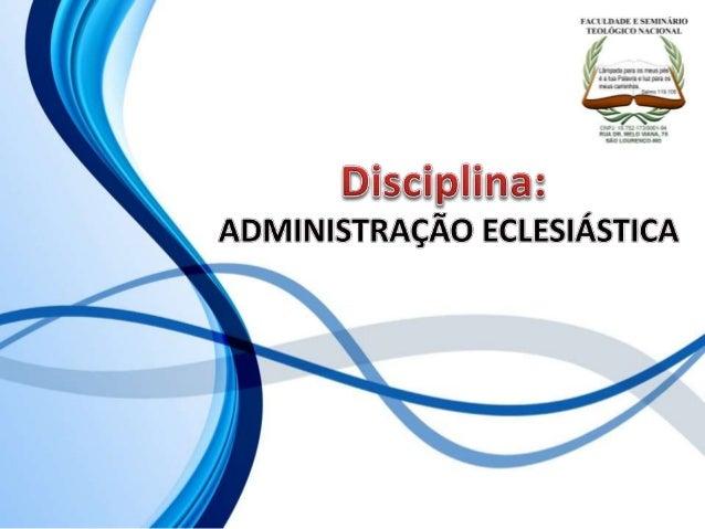 FACULDADE E SEMINÁRIOS TEOLÓGICO NACIONAL DISCIPLINA: ADMINISTRAÇÃO ECLESIÁSTICA ORIENTAÇÕES O Slide aqui apresentado, tem...