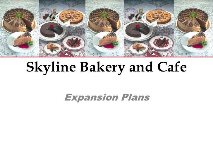 Skyline Bakery and Cafe<br />Expansion Plans<br />