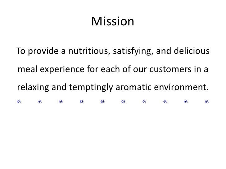 Mission<br />To provide a nutritious, satisfying, and delicious meal experience for each of our customers in a relaxing an...
