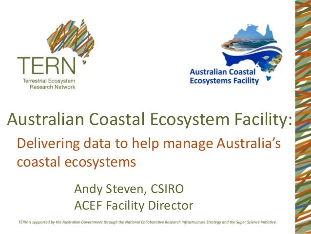 Australian Coastal Ecosystem Facility: Delivering data to help manage Australia's coastal ecosystems          Andy Steven,...