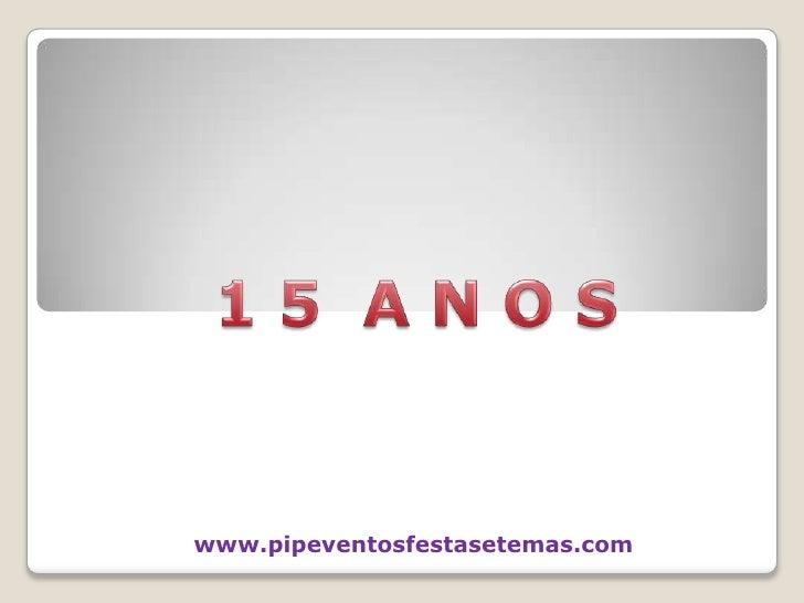1 5  A N O S<br />www.pipeventosfestasetemas.com<br />