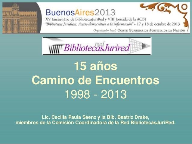 15 años Camino de Encuentros 1998 - 2013 Lic. Cecilia Paula Sáenz y la Bib. Beatriz Drake, miembros de la Comisión Coordin...
