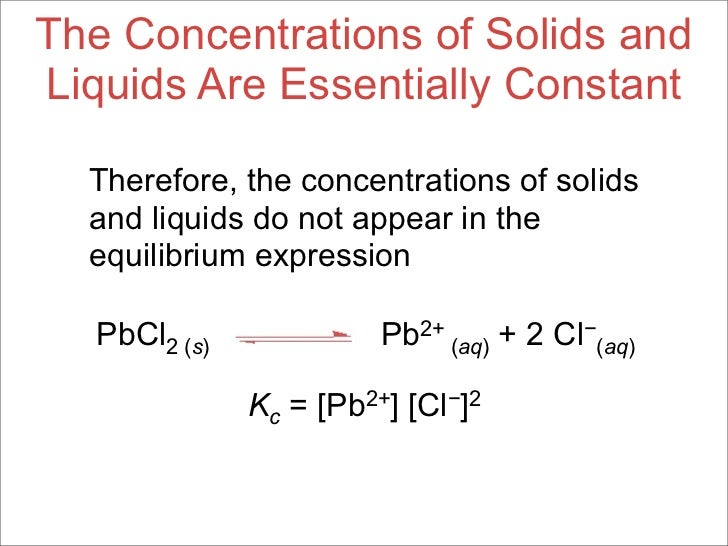 equilibrium constant expression Concentration of reactants to an equilibrium constant (k c) when writing an equilibrium expression only aqueous and gaseous substances are included.