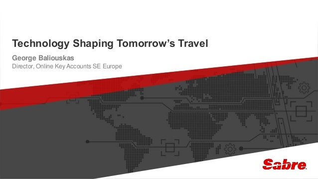 1confidential | ©2016 Sabre GLBL Inc. All rights reserved. Technology Shaping Tomorrow's Travel George Baliouskas Director...