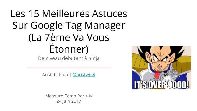 Les 15 Meilleures Astuces Sur Google Tag Manager (La 7ème Va Vous Étonner) De niveau débutant à ninja Aristide Riou | @ari...