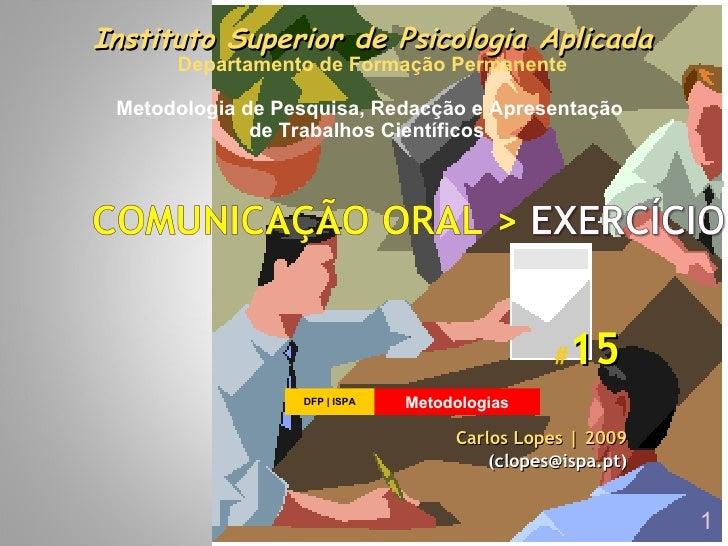 Instituto Superior de Psicologia Aplicada       Departamento de Formação Permanente   Metodologia de Pesquisa, Redacção e ...