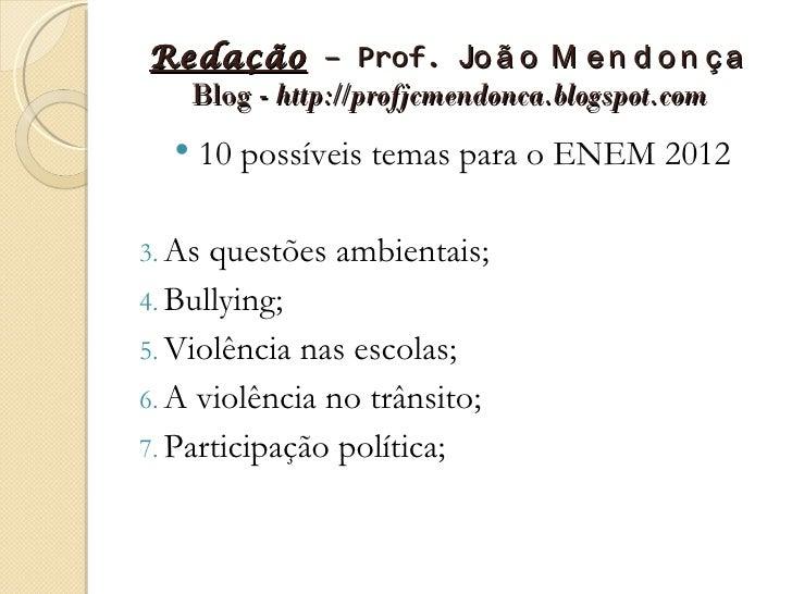 Redação – Prof. Jo ã o M e n d o n ç a  Blog - http://profjcmendonca.blogspot.com     10 possíveis temas para o ENEM 2012...
