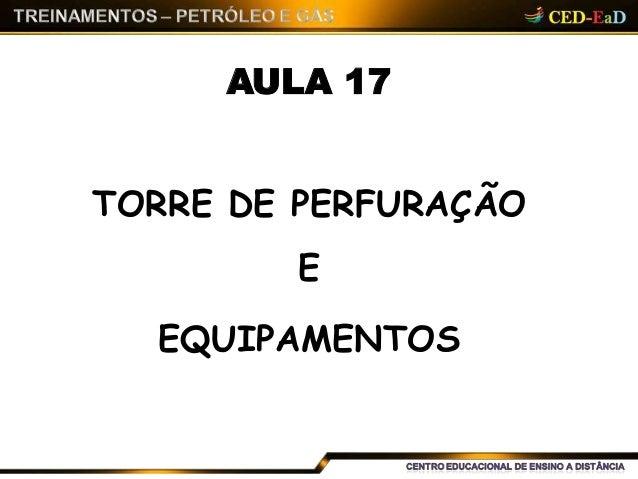 AULA 17 TORRE DE PERFURAÇÃO E EQUIPAMENTOS