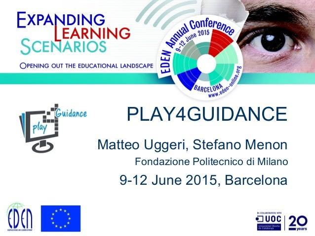 PLAY4GUIDANCE Matteo Uggeri, Stefano Menon Fondazione Politecnico di Milano 9-12 June 2015, Barcelona