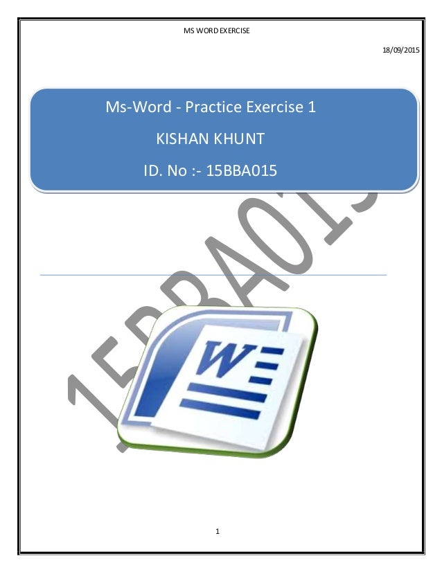 MS WORD EXERCISE 18/09/2015 1 Ms-Word - Practice Exercise 1 KISHAN KHUNT ID. No :- 15BBA015 15 15 15