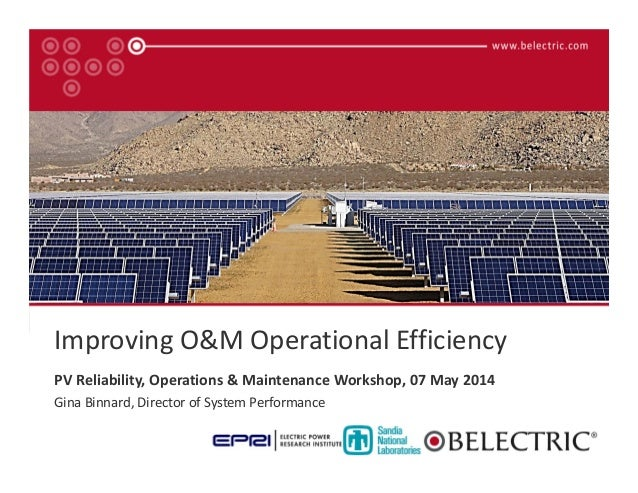 ImprovingO&MOperationalEfficiency PVReliability,Operations&MaintenanceWorkshop,07May2014 GinaBinnard,Director...