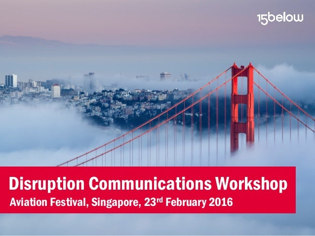 Disruption Communications Workshop Aviation Festival, Singapore, 23rd February 2016