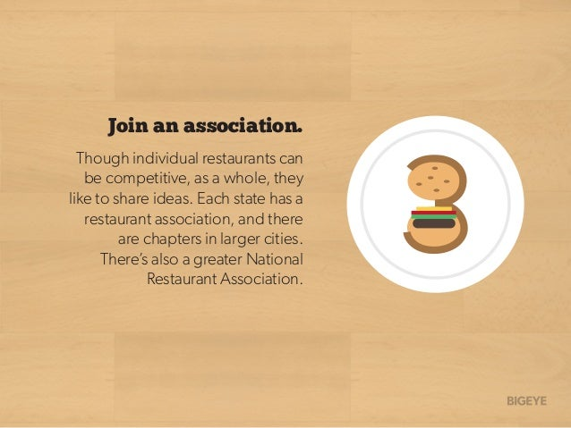 Join an association. Though individual restaurants can be competitive, as a whole, they like to share ideas. Each state ha...