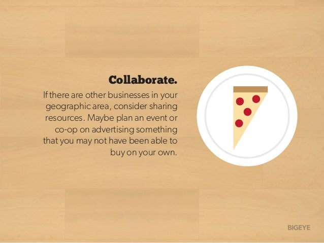 Collaborate. If there are other businesses in your geographic area, consider sharing resources. Maybe plan an event or co-...