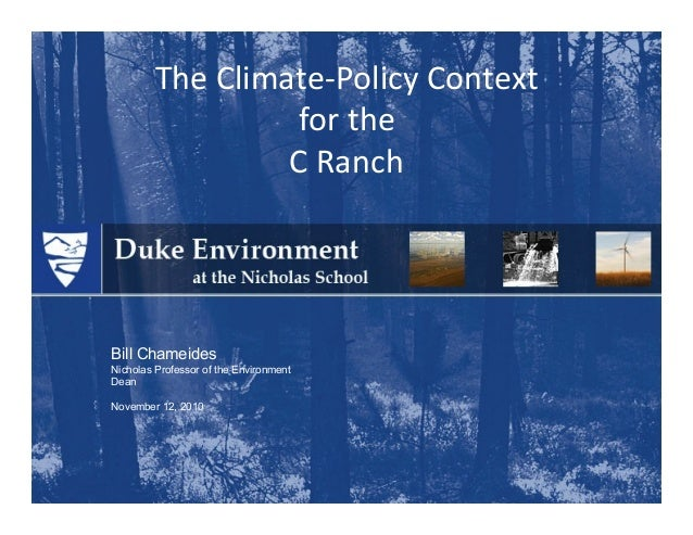 Bill Chameides Nicholas Professor of the Environment Dean November 12, 2010 TheClimate‐PolicyContext forthe CRanch
