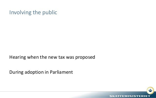 Involving the public Hearing when the new tax was proposed During adoption in Parliament