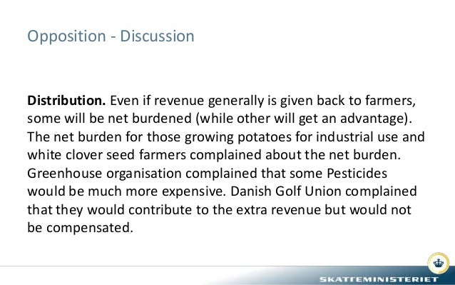 Opposition - Discussion Distribution. Even if revenue generally is given back to farmers, some will be net burdened (while...