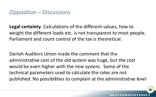 Opposition – Discussions Legal certainty. Calculations of the different values, how to weight the different loads etc. is ...