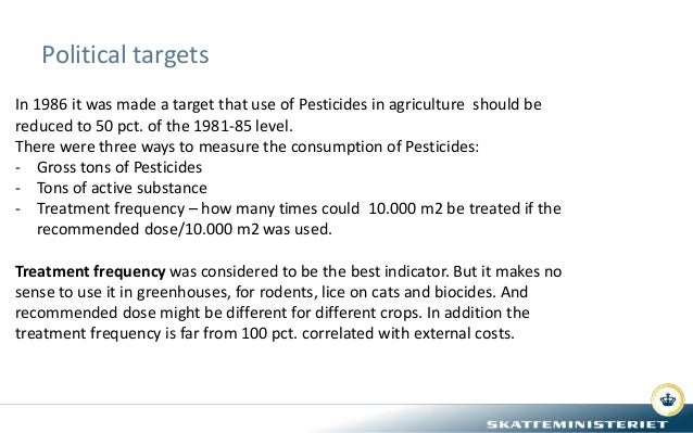 Political targets In 1986 it was made a target that use of Pesticides in agriculture should be reduced to 50 pct. of the 1...