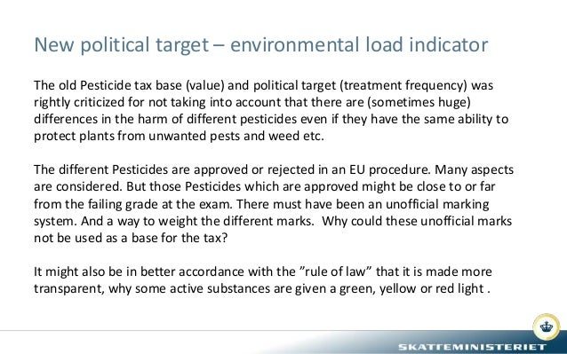 New political target – environmental load indicator The old Pesticide tax base (value) and political target (treatment fre...