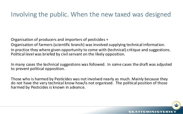 Involving the public. When the new taxed was designed Organisation of producers and importers of pesticides + Organisation...