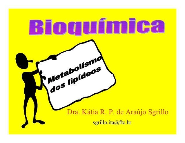 Dra. Kátia R. P. de Araújo Sgrillo        sgrillo.ita@ftc.br