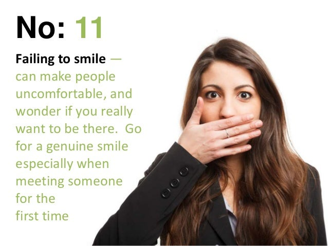Failing to smile — can make people uncomfortable, and wonder if you really want to be there. Go for a genuine smile especi...