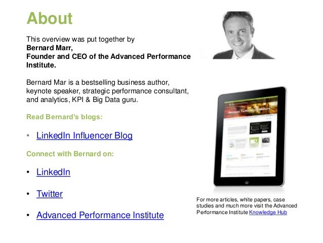 About This overview was put together by Bernard Marr, Founder and CEO of the Advanced Performance Institute. Bernard Mar i...