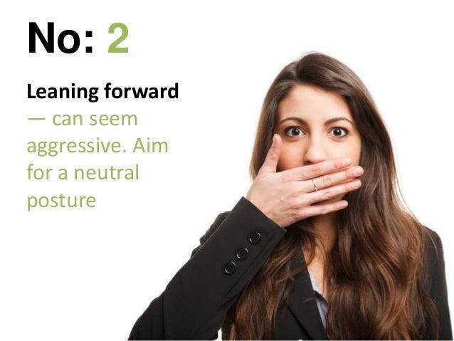 Leaning forward — can seem aggressive. Aim for a neutral posture No: 2