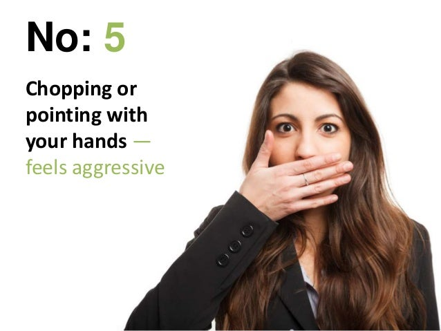 Chopping or pointing with your hands — feels aggressive No: 5