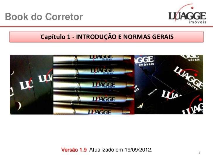 Book do Corretor       Capítulo 1 - INTRODUÇÃO E NORMAS GERAIS             Versão 1.9 Atualizado em 19/09/2012.   1