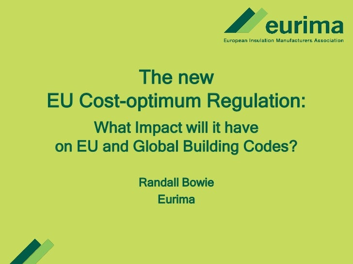The newEU Cost-optimum Regulation:     What Impact will it haveon EU and Global Building Codes?           Randall Bowie   ...