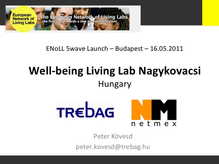 ENoLL	  5wave	  Launch	  –	  Budapest	  –	  16.05.2011	  Well-­‐being	  Living	  Lab	  Nagykovacsi	                       ...