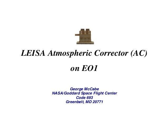 LEISA Atmospheric Corrector (AC) on EO1 George McCabe NASA/Goddard Space Flight Center Code 693 Greenbelt, MD 20771