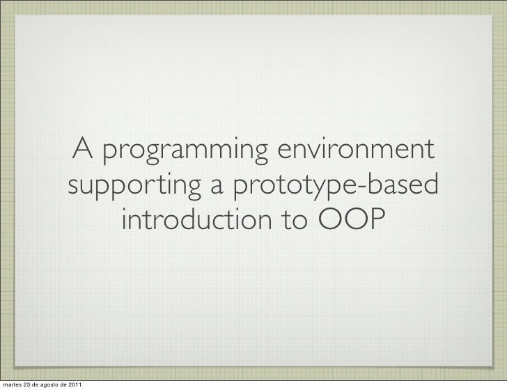 A programming environment                     supporting a prototype-based                         introduction to OOPmart...