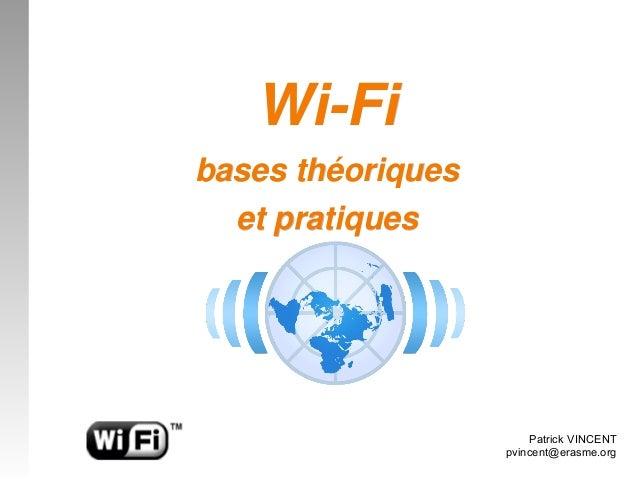 WiFiWiFi basesthéoriquesbasesthéoriques etpratiquesetpratiques Patrick VINCENT pvincent@erasme.org