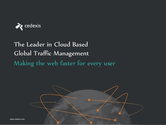Making the web faster for every userThe Leader in Cloud BasedGlobal Traffic Managementwww.cedexis.com