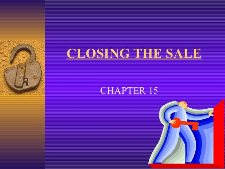 CLOSING THE SALE CHAPTER 15