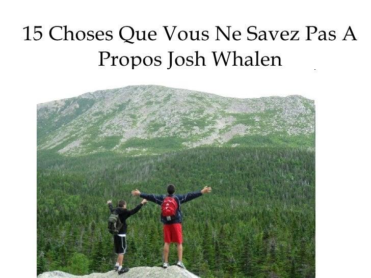 15 Choses Que Vous Ne Savez Pas A Propos Josh Whalen