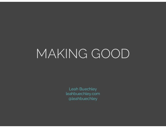 MAKING GOOD Leah Buechley leahbuechley.com @leahbuechley