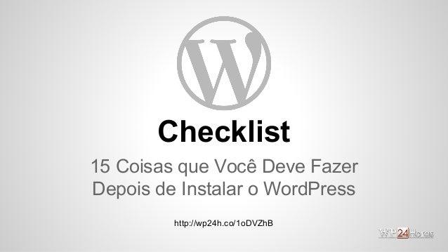 Checklist 15 Coisas que Você Deve Fazer Depois de Instalar o WordPress http://wp24h.co/1oDVZhB