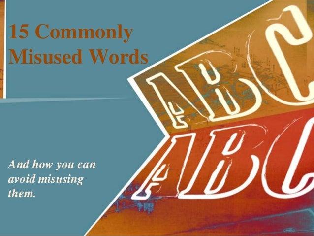 15 CommonlyMisused WordsAnd how you canavoid misusingthem.