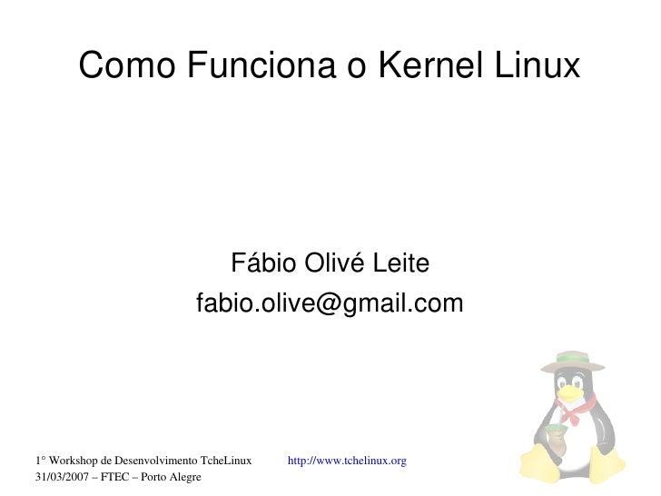 ComoFuncionaoKernelLinux                                     FábioOlivéLeite                              fabio.oliv...